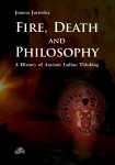 Fire, Death and Philosophy. A History of Ancient Indian Thinking; Joanna Jurewicz