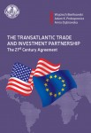 The Transatlantic Trade and Investment Partnership - The 21st Century Agreement; Wojciech Bieńkowski, Adam K. Prokopowicz, Anna Dąbrowska