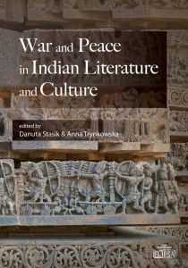 War and Peace in Indian Literature and Culture; ed. Danuta Stasik, Anna Trynkowska
