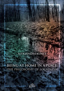 Being at Home in a Place. The Philosophy of Localness; Aleksandra Kunce