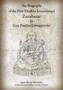 The Biography of the First Khalkha Jetsundampa Zanabazar by Zaya Pandita Luvsanprinlei; Agata Bareja-Starzyńska