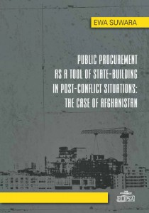 Public Procurement as a Tool of State-Building in Post-Conflict Situations: The Case of Afghanistan; Ewa Suwara