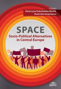 SPACE - Socio-Political Alternatives in Central Europe; Katarzyna Sobolewska-Myślik, Dominika Kasprowicz (eds)