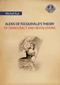 Alexis de Tocqueville's Theory of Democracy and Revolutions; Michał Kuź